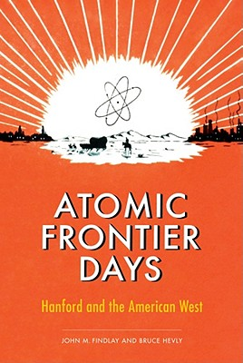Atomic Frontier Days By Findlay, John M./ Hevly, Bruce
